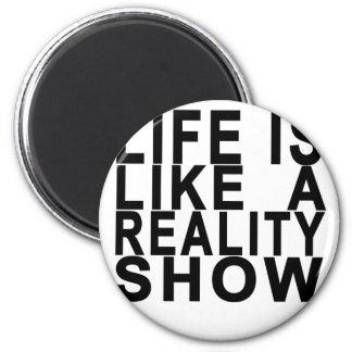 LIFE IS LIKE  A REALITY SHOW . MAGNET