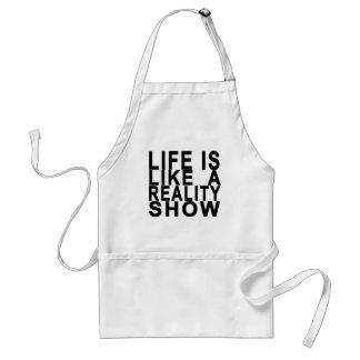 LIFE IS LIKE  A REALITY SHOW . STANDARD APRON