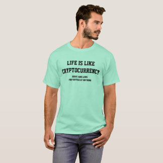 Life is Like Cryptocurrency T-Shirt