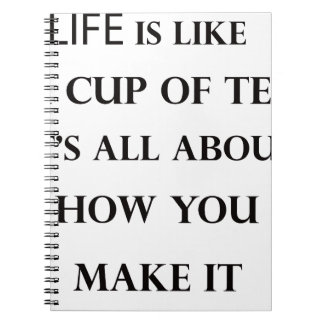 life is like cup of tea spiral note book