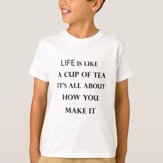 life is like cup of tea T-Shirt