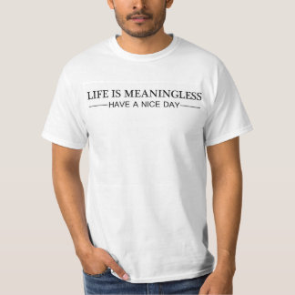 Life Is Meaningless T-Shirt