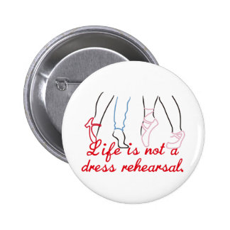 Life Is Not A Dress Rehearsal 6 Cm Round Badge