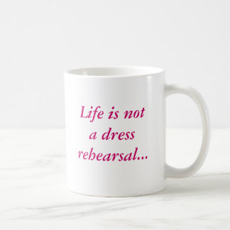 Life is not a dress rehearsal...mug with border coffee mug