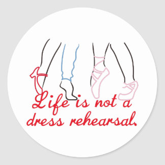 Life Is Not A Dress Rehearsal Round Sticker