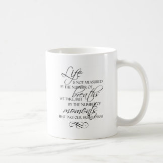 Life Is Not Measured By The Breaths We Take Quote Basic White Mug