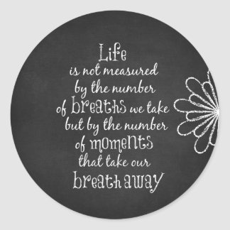 Life is not measured by the Breaths we Take Quote Classic Round Sticker