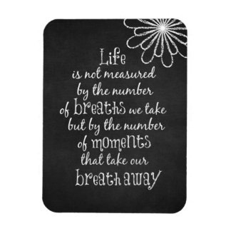 Life is not measured by the Breaths we Take Quote Magnet