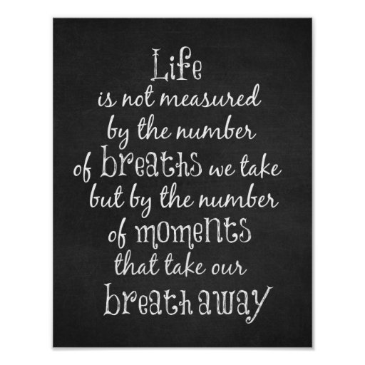 Life is not measured by the Breaths we Take Quote Poster