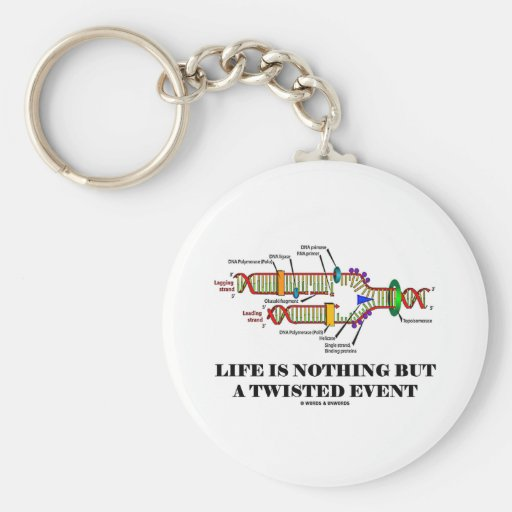 Life Is Nothing But A Twisted Event (DNA Humor) Key Chains