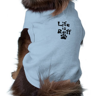 Life is Ruff tshirt for small Dogs