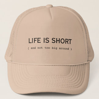 life is short and not too big around trucker hat