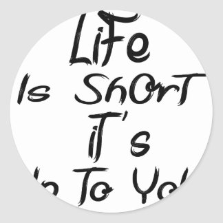 life is short classic round sticker