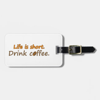Life is short. Drink coffee. (© Mira) Luggage Tag