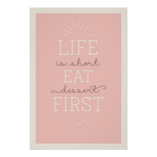 Life Is Short Eat Dessert First Quote Poster