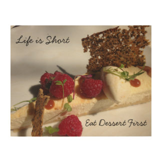 """Life is Short - Eat Dessert First"" Wood Poster Wood Canvas"
