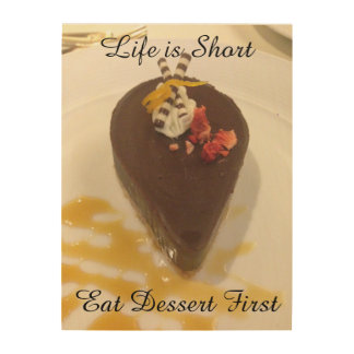 """""""Life is Short - Eat Dessert First"""" Wood Poster Wood Canvases"""