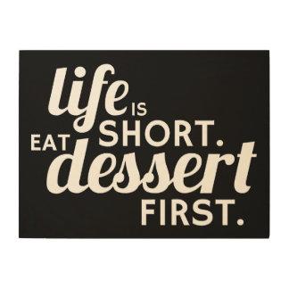 Life is Short. Eat Dessert First. Wood Print