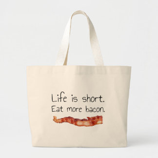 Life is Short. Eat more Bacon. Bags