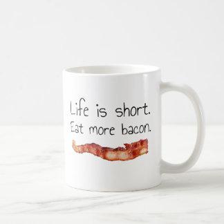 Life is Short. Eat more Bacon. Basic White Mug