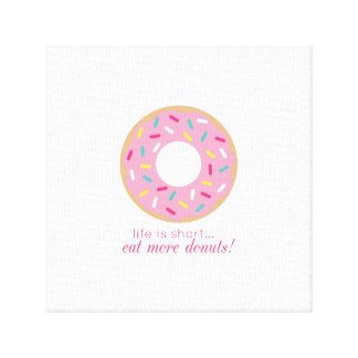 Life is Short, Eat More Donuts Canvas Gallery Wrap Canvas