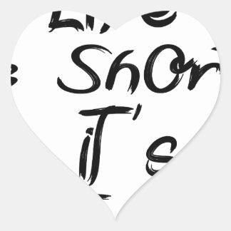 life is short heart sticker