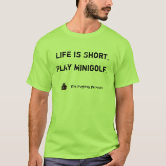 Life is Short. Play Minigolf. T-Shirt