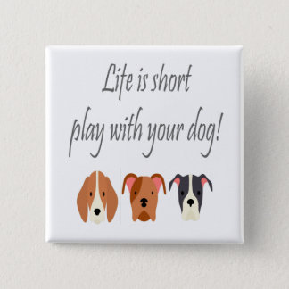 Life is Short Play with Your Dog Quote 15 Cm Square Badge