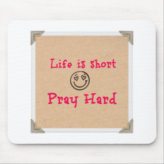 Life Is Short, Pray Hard Mouse Pad