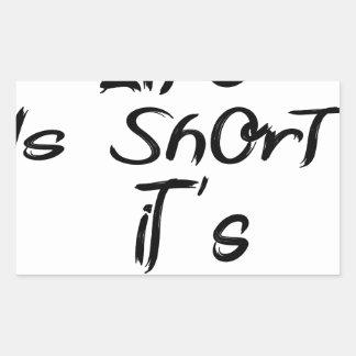 life is short rectangular sticker