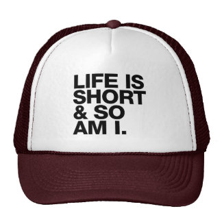 Life is Short & So Am I Funny Quote Cap