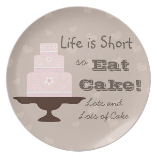 """""""Life is Short so Eat Cake"""" Plate"""