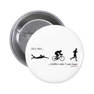 Life is short...triathlons make it seem longer. 6 cm round badge