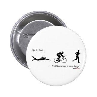 Life is short...triathlons make it seem longer. 6 cm round badge