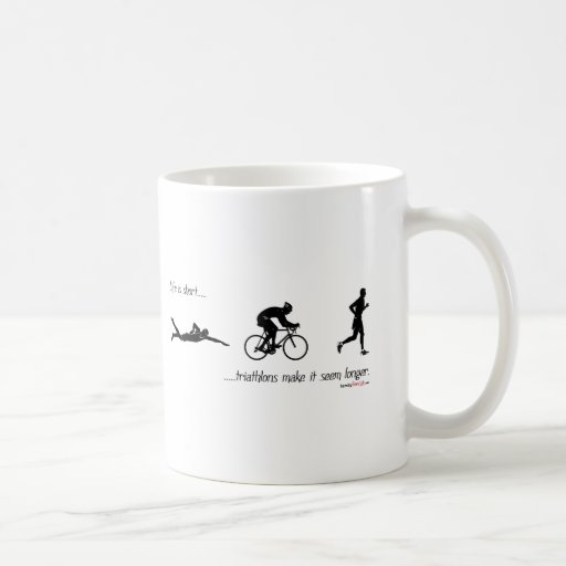 Life is short...triathlons make it seem longer. coffee mugs