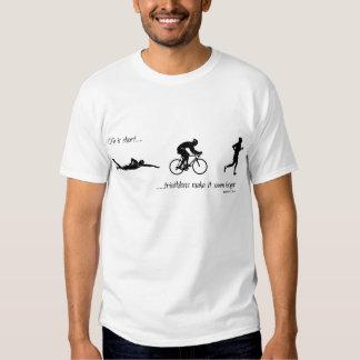 Life is short...triathlons make it seem longer. tee shirt