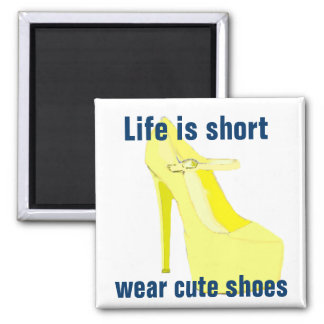 Life is Short, Wear Cute Shoes Magnet