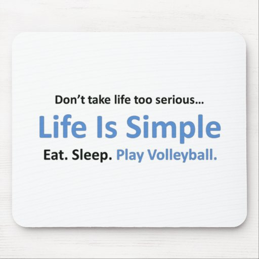 Life is simple, play volleyball mousepad