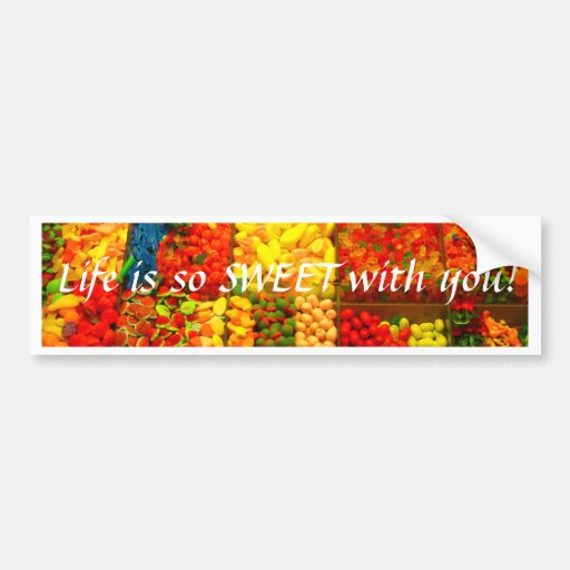 Life is So Sweet With You Bumper Sticker