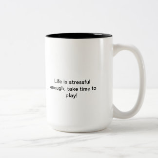 Life is stressful enough, take time to play Two-Tone mug