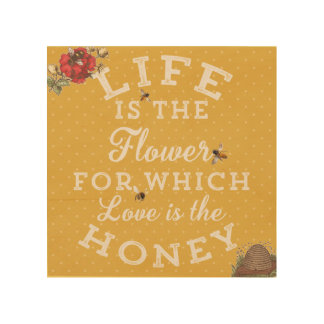 Life is the honey wood prints