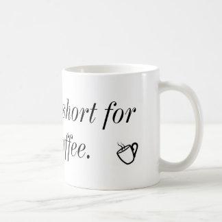 LIfe is to short for bad coffee. Coffee Mug