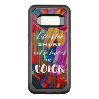 Life Is Too Short Colorful Abstract #goforth OtterBox Commuter Samsung Galaxy S8 Case