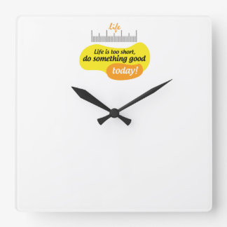 Life is too short, do something good today! square wall clock