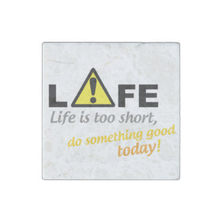 Life is too short, do something good today! stone magnet