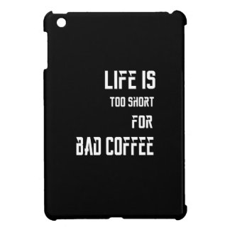 Life is Too Short for Bad Coffee iPad Mini Cases