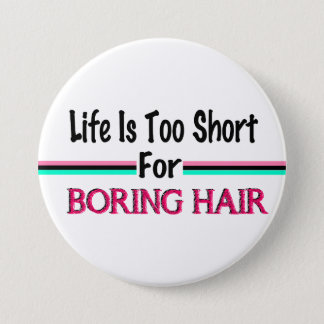 Life Is Too Short For Boring Hair 7.5 Cm Round Badge