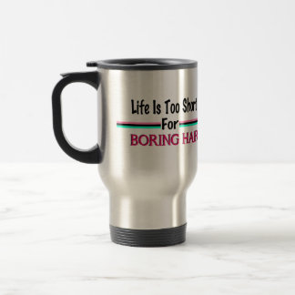 Life Is Too Short For Boring Hair Travel Mug