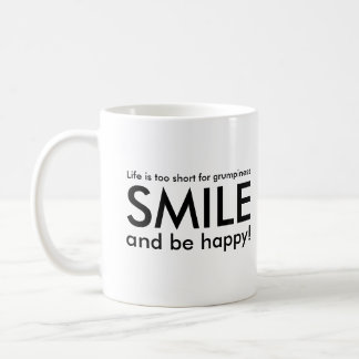 Life is too short for grumpiness smile, be happy coffee mug
