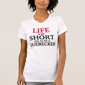 Life is too short not to be a Quebecker T-Shirt